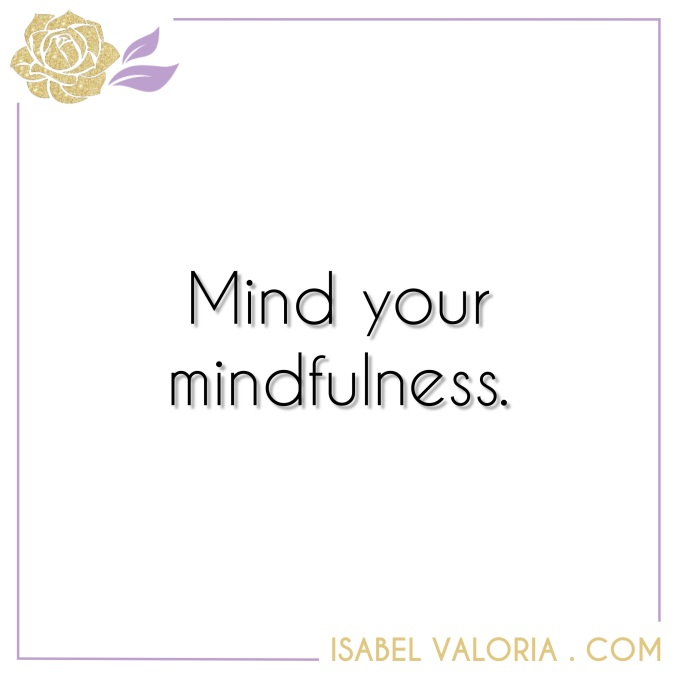 Mind your mindfulness Isabel Valoria Rao
