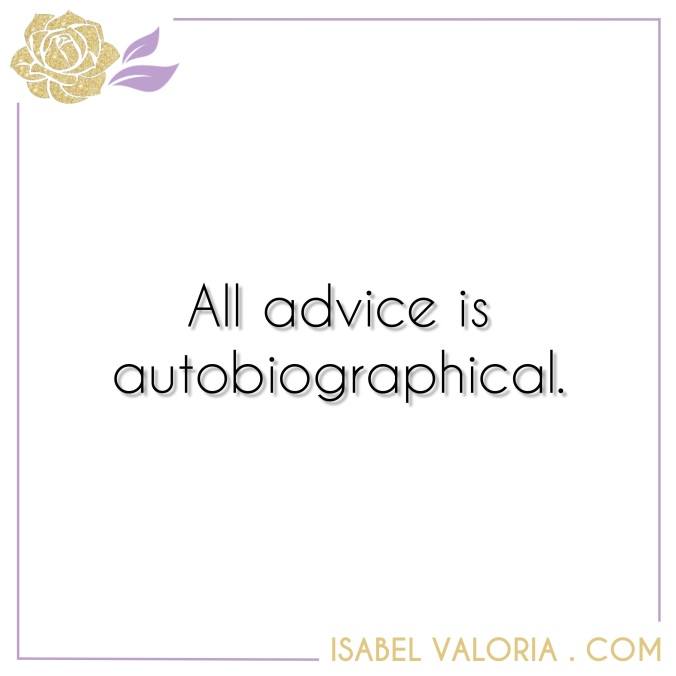 all advice is autobiographical Isabel Valoria Rao