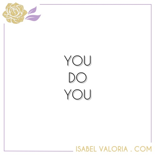 You do you Isabel Valoria Rao