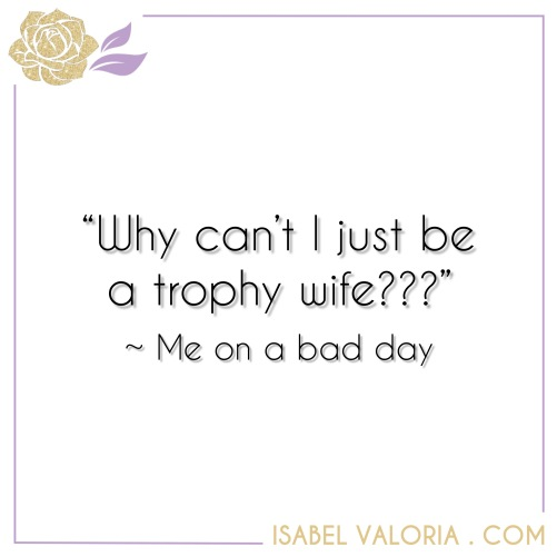 Picture Quote 72 - Trophy Wife Isabel valoria rao